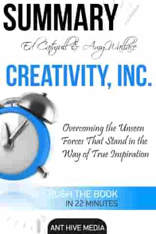 Ed Catmull & Amy Wallace's Creativity, Inc: Overcoming the Unseen Forces that Stand in the Way of True Inspiration | Summary