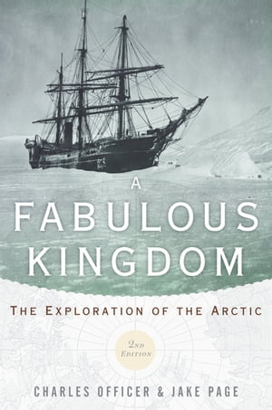 A Fabulous Kingdom The Exploration of the Arctic