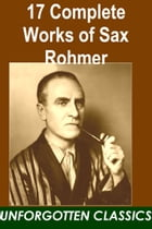 17 Complete Works of Sax Rohmer by Sax Rohmer