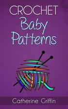 Crochet Baby Patterns by Catherine Griffin