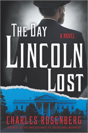 The Day Lincoln Lost by Charles Rosenberg