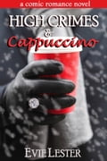 High Crimes and Cappuccino (A comic romance novel) 7f2ca464-ddae-42ec-9929-f40889fc339b