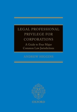 Legal Professional Privilege for Corporations A Guide to Four Major Common Law Jurisdictions
