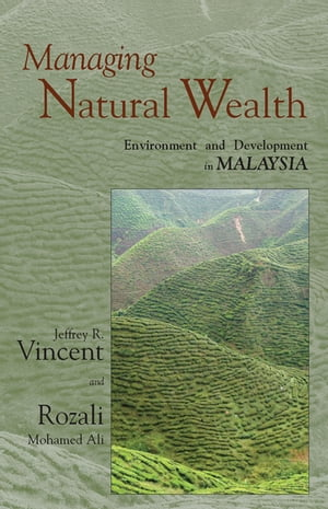 Managing Natural Wealth Environment and Development in Malaysia
