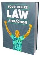 Your Desire and the Law of Attraction by Anonymous