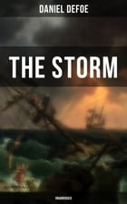 THE STORM - Unabridged: The First Substantial Work of Modern Journalism Covering the Great Storm of 1703; Including the Biog by Daniel Defoe
