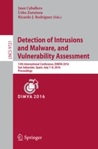Detection of Intrusions and Malware, and Vulnerability Assessment: 13th International Conference, DIMVA 2016, San Sebastián, Spain, July 7-8, 2016, Pr by Juan Caballero