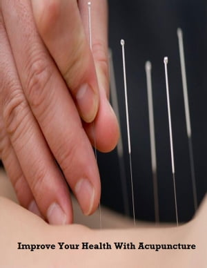 Improve Your Health With Acupuncture