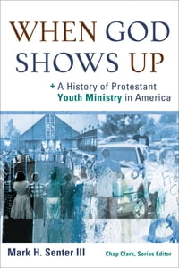 When God Shows Up (): A History of Protestant Youth Ministry in America