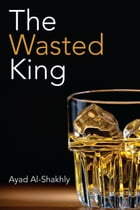 The Wasted King by Ayad Al-Shakhly