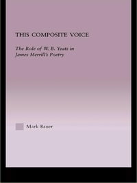 This Composite Voice: The Role of W.B. Yeats in James Merrill's Poetry