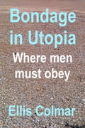Bondage in Utopia: Where Men Must Obey a3ba13b2-ab94-48a8-a710-a1d00f952937