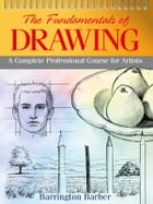 Fundamentals of Drawing: A Complete Professional Course of Artist by Barrington Barber