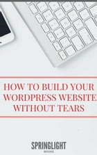 Build Your First WordPress Website Without Tears by Uchenna Ndu