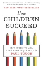 How Children Succeed: Grit, Curiosity, and the Hidden Power of Character: Grit, Curiosity, and the…