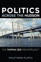 Politics Across the Hudson: The Tappan Zee Megaproject by Philip Mark Plotch