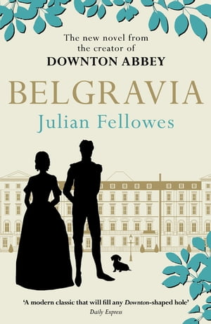 Julian Fellowes's Belgravia A tale of secrets and scandal set in 1840s London from the creator of DOWNTON ABBEY