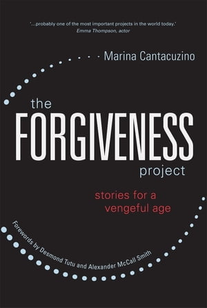 The Forgiveness Project Stories for a Vengeful Age
