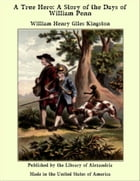 A True Hero: A Story of the Days of William Penn by William Henry Giles Kingston