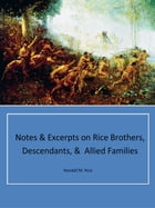 Notes & Excerpts on Rice Brothers, Descendants, & Allied Families by Randall M. Rice