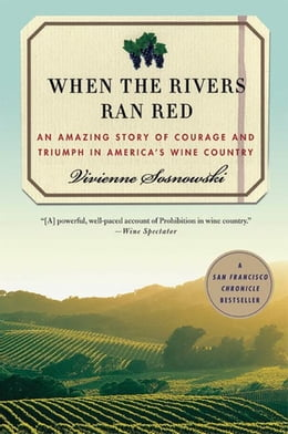 Book When the Rivers Ran Red: An Amazing Story of Courage and Triumph in America's Wine Country by Vivienne Sosnowski