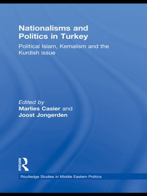 Nationalisms and Politics in Turkey Political Islam,  Kemalism and the Kurdish Issue