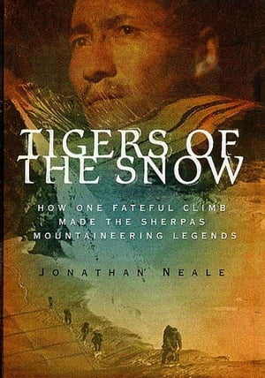 Tigers of the Snow How One Fateful Climb Made The Sherpas Mountaineering Legends