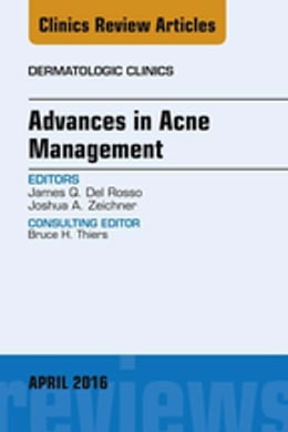 Book Advances in Acne Management, An Issue of Dermatologic Clinics, by James Q. Del Rosso