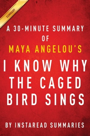 I Know Why the Caged Bird Sings by Maya Angelou - A 30-minute Instaread Summary