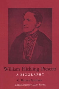 William Hickling Prescott: A Biography