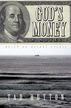 God's Money: A novel based on actual events by Tad Hutton