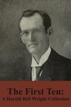 The First Ten: A Harold Bell Wright Collection by Harold Bell Wright