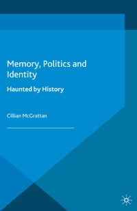 Memory, Politics and Identity: Haunted by History