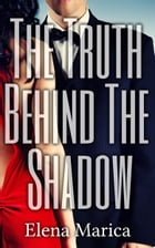 The Truth Behind The Shadow by Elena Marica