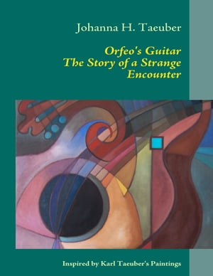 Orfeo's Guitar The Story of a Strange Encounter by Johanna H. Taeuber