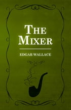 The Mixer by Edgar Wallace