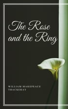 The Rose and the Ring (Annotated) by William Makepeace Thackeray