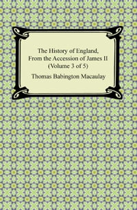 The History of England, From the Accession of James II (Volume 3 of 5)