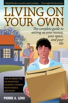 Living On Your Own: The Complete Guide to Setting Up Your Money, Your Space, and Your Life by Pierre A. Lehu