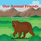 Our Animal Friends: Book 2 Tristan the Bear - We can LWPP together by James Benedict