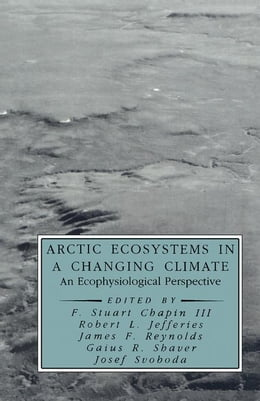 Book Arctic Ecosystems in a Changing Climate: An Ecophysiological Perspective by Chapin III, F. Stuart