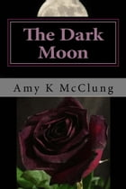 The Dark Moon (The Parker Harris Series Book #3) by Amy K McClung