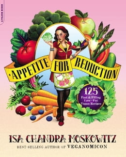 Book Appetite for Reduction: 125 Fast and Filling Low-Fat Vegan Recipes by Isa Chandra Moskowitz