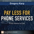 Pay Less for Phone Services: From Home to Cell by Gregory Karp
