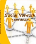Social Network: An Extraordinary Guide on Social Networking for Business, Social Networking for Career Success, Soci by Katina Stewart