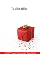 The Mill on the Floss [Christmas Summary Classics] by George Eliot