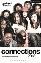 National Theatre Connections 2012: Plays for Young People: Victim Sidekick Boyfriend Me; Journey to…