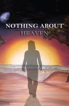 Nothing About Heaven by Jason Bright