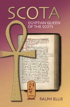 Scota, Egyptian Queen of the Scots: Scotland and Ireland were first settled by Egyptians by ralph ellis