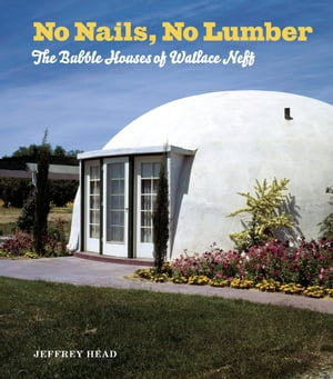 No Nails,  No Lumber The Bubble Houses of Wallace Neff